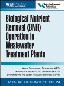 Biological Nutrient Removal (BNR) Operation in Wastewater Treatment Plants : WEF Manual of Practice No. 30, Hardback Book