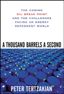 A Thousand Barrels a Second: The Coming Oil Break Point and the Challenges Facing an Energy Dependent World, Hardback Book