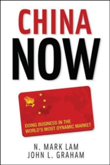 China Now: Doing Business in the World's Most Dynamic Market : Doing Business in the World's Most Dynamic Market, Hardback Book