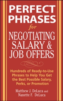 Perfect Phrases for Negotiating Salary and Job Offers : Hundreds of Ready-to-use Phrases to Help You Get the Best Possible Salary, Perks or Promotion, Paperback / softback Book