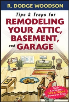 Tips & Traps for Remodeling Your Attic, Basement, and Garage, Paperback / softback Book