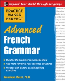 Practice Makes Perfect: Advanced French Grammar : All You Need to Know for Better Communication, Paperback Book