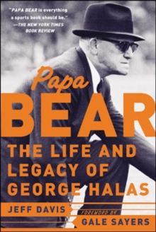Papa Bear : The Life and Legacy of George Halas, Paperback / softback Book