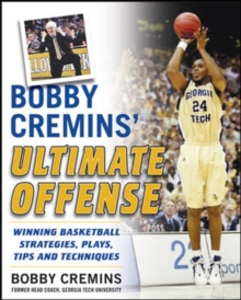 Bobby Cremins' Ultimate Offense: Winning Basketball Strategies and Plays from an NCAA Coach's Personal Playbook, Paperback / softback Book