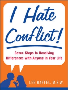 I Hate Conflict! : Seven Steps to Resolving Differences with Anyone in Your Life, Paperback / softback Book