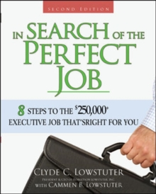 In Search of the Perfect Job : 8 Steps to the $250,000+ Executive Job That's Right for You, Paperback Book