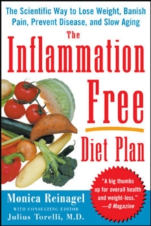 The Inflammation-Free Diet Plan : The scientific way to lose weight, banish pain, prevent disease, and slow aging, Paperback Book