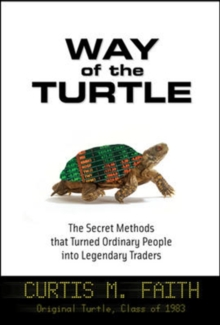 Way of the Turtle: The Secret Methods that Turned Ordinary People into Legendary Traders, Hardback Book