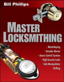 Master Locksmithing : An Expert's Guide to Master Keying, Intruder Alarms, Access Control Systems, High-Security Locks..., Paperback / softback Book