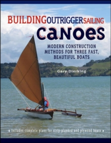 Building Outrigger Sailing Canoes : Modern Construction Methods for Three Fast, Beautiful Boats, Paperback Book