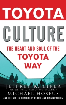 Toyota Culture : The Heart and Soul of the Toyota Way, Hardback Book