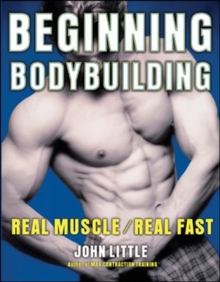 Beginning Bodybuilding : Real Muscle, Real Fast, Hardback Book