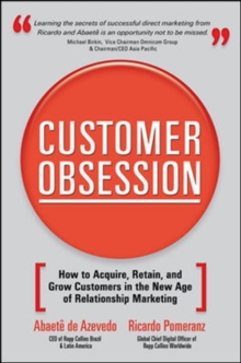 Customer Obsession: How to Acquire, Retain, and Grow Customers in the New Age of Relationship Marketing, Paperback / softback Book