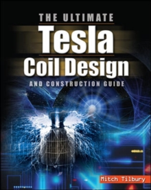 The ULTIMATE Tesla Coil Design and Construction Guide, Paperback / softback Book