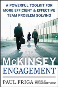 The McKinsey Engagement: A Powerful Toolkit For More Efficient and Effective Team Problem Solving, Hardback Book
