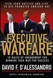 Executive Warfare: 10 Rules of Engagement for Winning Your War for Success, Hardback Book