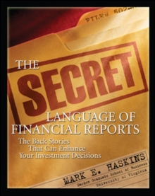 The Secret Language of Financial Reports: The Back Stories That Can Enhance Your Investment Decisions, Paperback / softback Book