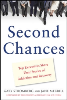 Second Chances : Top Executives Share Their Stories of Addiction & Recovery, Paperback / softback Book