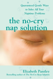 The No-Cry Nap Solution: Guaranteed Gentle Ways to Solve All Your Naptime Problems, Paperback / softback Book
