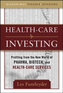 Healthcare Investing: Profiting from the New World of Pharma, Biotech, and Health Care Services, Hardback Book