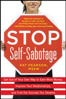 Stop Self-Sabotage: Get Out of Your Own Way to Earn More Money, Improve Your Relationships, and Find the Success You Deserve, Paperback / softback Book