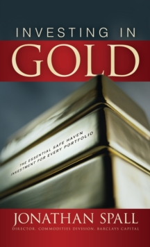 Investing in Gold: The Essential Safe Haven Investment for Every Portfolio, Hardback Book