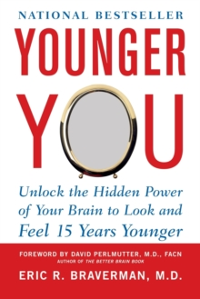 Younger You : Unlock the Hidden Power of Your Brain to Look and Feel 15 Years Younger, Paperback Book