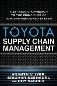 Toyota Supply Chain Management: A Strategic Approach to Toyota's Renowned System, Hardback Book