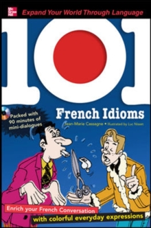 101 French Idioms with MP3 Disk : Enrich your Spanish conversation with colorful everyday sayings, Mixed media product Book