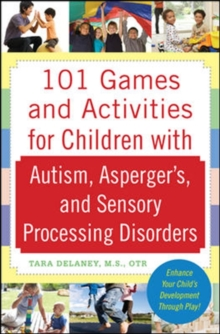 101 Games and Activities for Children With Autism, Asperger's and Sensory Processing Disorders, Paperback / softback Book