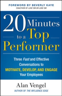 20 Minutes to a Top Performer: Three Fast and Effective Conversations to Motivate, Develop, and Engage Your Employees, Hardback Book