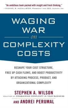 Waging War on Complexity Costs: Reshape Your Cost Structure, Free Up Cash Flows and Boost Productivity by Attacking Process, Product and Organizational Complexity, Hardback Book