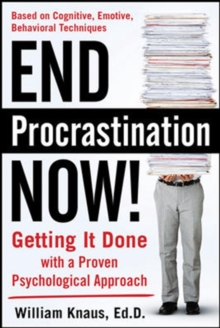 End Procrastination Now!: Get it Done with a Proven Psychological Approach, Paperback / softback Book