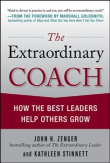 The Extraordinary Coach: How the Best Leaders Help Others Grow, Hardback Book
