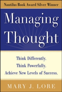 Managing Thought: Think Differently. Think Powerfully. Achieve New Levels of Success, Hardback Book