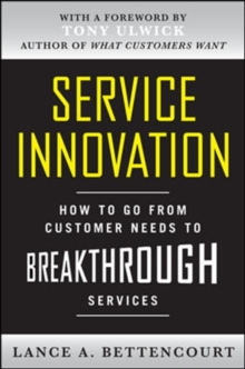Service Innovation: How to Go from Customer Needs to Breakthrough Services, Hardback Book