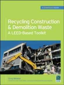 Recycling Construction & Demolition Waste: A LEED-Based Toolkit (GreenSource), Hardback Book