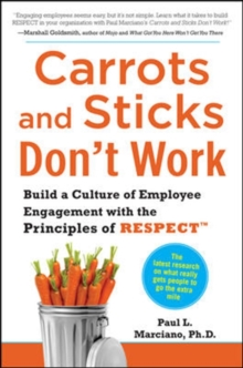 Carrots and Sticks Don't Work: Build a Culture of Employee Engagement with the Principles of RESPECT, Hardback Book