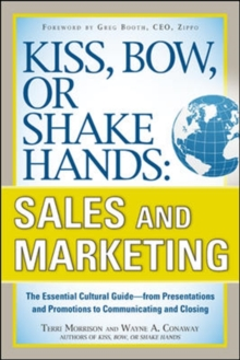 Kiss, Bow, or Shake Hands, Sales and Marketing: The Essential Cultural Guide-From Presentations and Promotions to Communicating and Closing, Paperback / softback Book