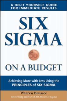 Six Sigma on a Budget: Achieving More with Less Using the Principles of Six Sigma, Paperback / softback Book