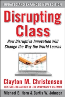 Disrupting Class, Expanded Edition: How Disruptive Innovation Will Change the Way the World Learns, Hardback Book