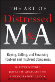 The Art of Distressed M&A: Buying, Selling, and Financing Troubled and Insolvent Companies, Hardback Book