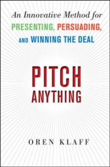 Pitch Anything: An Innovative Method for Presenting, Persuading, and Winning the Deal, Hardback Book