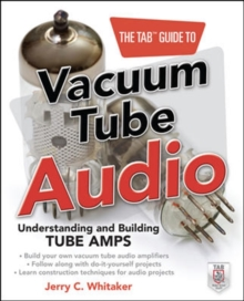 The TAB Guide to Vacuum Tube Audio: Understanding and Building Tube Amps, Paperback / softback Book