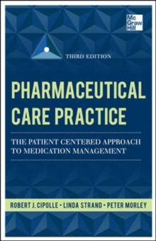 Pharmaceutical Care Practice: The Patient-Centered Approach to Medication Management, Third Edition, Hardback Book