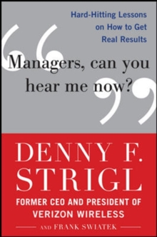 Managers, Can You Hear Me Now?: Hard-Hitting Lessons on How to Get Real Results, Hardback Book