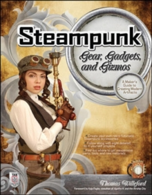 Steampunk Gear, Gadgets, and Gizmos: A Maker's Guide to Creating Modern Artifacts, Paperback / softback Book