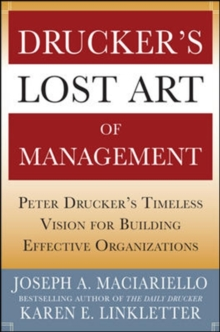 Drucker's Lost Art of Management: Peter Drucker's Timeless Vision for Building Effective Organizations, Hardback Book