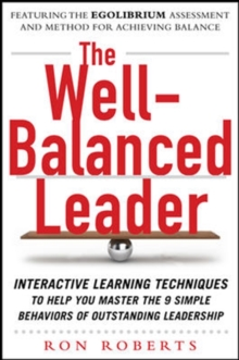 The Well-Balanced Leader: Interactive Learning Techniques to Help You Master the 9 Simple Behaviors of Outstanding Leadership, Hardback Book