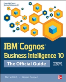 IBM Cognos Business Intelligence 10: The Official Guide, Paperback Book